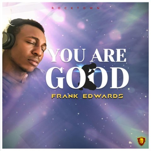 Frank Edwards You Are Good Mp3 Download
