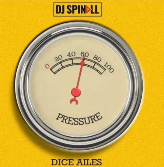MUSIC: DJ Spinall – Pressure ft. Dice Ailes